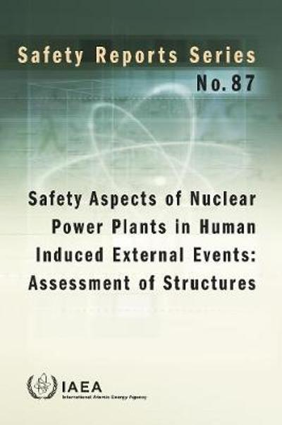 Safety Aspects of Nuclear Power Plants in Human Induced External Events: Assessment of Structures - IAEA