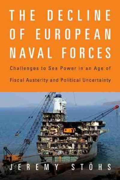 The Decline of European Naval Forces - Jeremy Stoehs