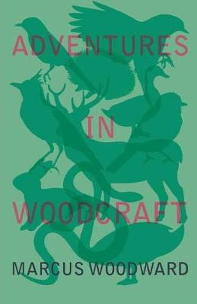 Adventures in Woodcraft - Marcus Woodward