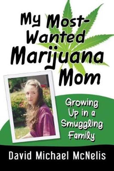 My Most-Wanted Marijuana Mom - David McNelis