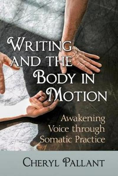 Writing and the Body in Motion - Cheryl Pallant