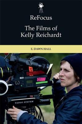 Refocus: the Films of Kelly Reichardt - E. Dawn Hall