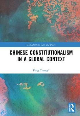 Chinese Constitutionalism in a Global Context - Chengyi Peng