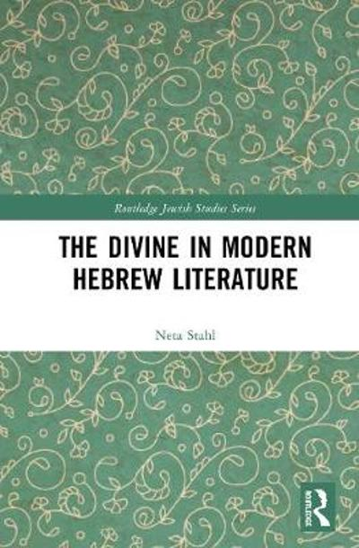 The Divine in Modern Hebrew Literature - Neta Stahl