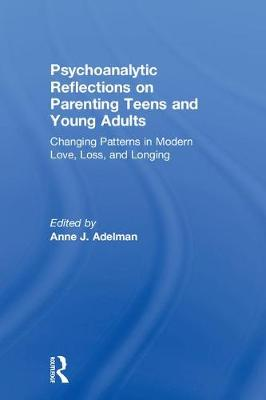 Psychoanalytic Reflections on Parenting Teens and Young Adults - Anne J. Adelman