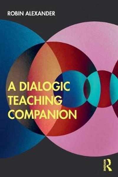 The Dialogic Teaching Companion - Robin Alexander