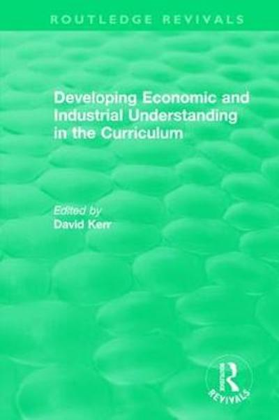 Developing Economic and Industrial Understanding in the Curriculum (1994) - David Kerr
