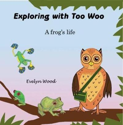 A frog's life - Evelyn Wood