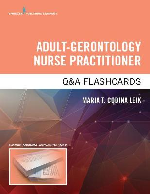 Adult-Gerontology Nurse Practitioner Q&A Flashcards - Maria T. Codina Leik