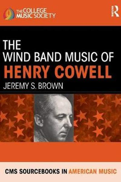 The Wind Band Music of Henry Cowell - Jeremy S. Brown