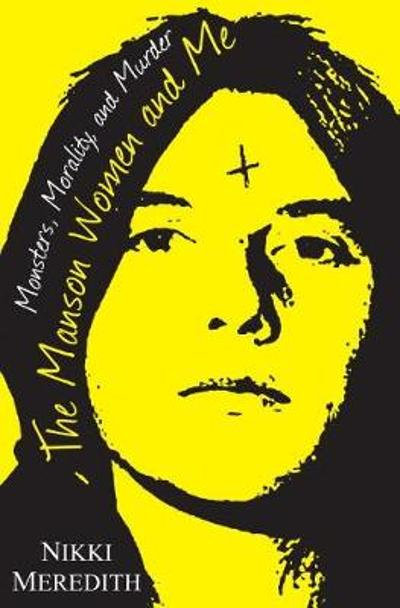 The Manson Women And Me - Nikki Meredith