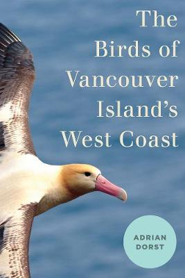 The Birds of Vancouver Island's West Coast - Adrian Dorst