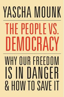 The People vs. Democracy - Yascha Mounk