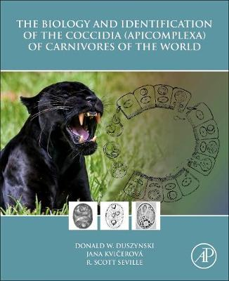 The Biology and Identification of the Coccidia (Apicomplexa) of Carnivores of the World - Donald W. Duszynski