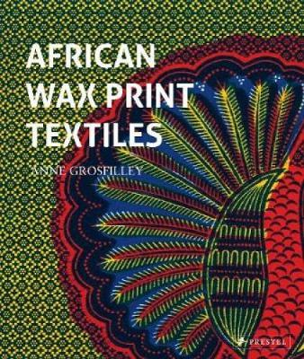 African Wax Print Textiles - Anne Grosfilley