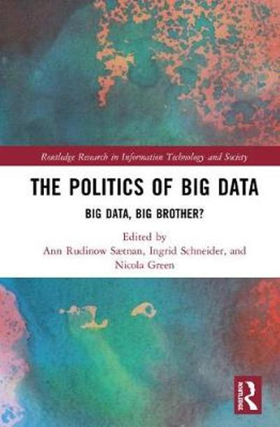 The Politics and Policies of Big Data - Ann Rudinow Saetnan