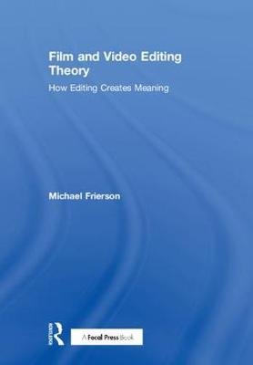 Film and Video Editing Theory - Michael Frierson