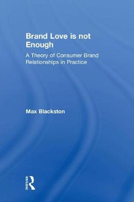 Brand Love is not Enough - Max Blackston