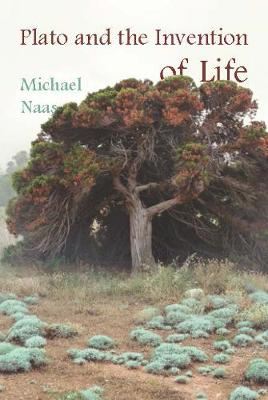 Plato and the Invention of Life - Michael Naas