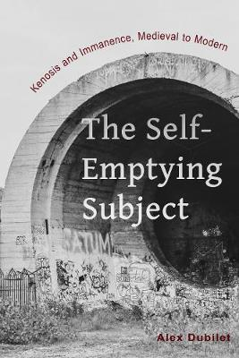 The Self-Emptying Subject - Alex Dubilet