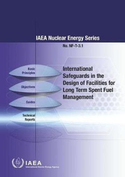 International Safeguards in the Design of Facilities for Long Term Spent Fuel Management - International Atomic Energy Agency