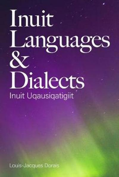 Inuit Languages & Dialects - Louis-Jacques Dorais