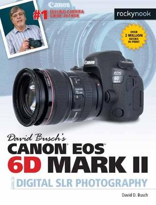 David Busch's Canon EOS 6D Mark II Guide to Digital SLR Photography - David Busch