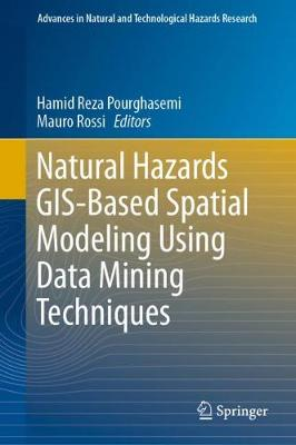 Natural Hazards GIS-Based Spatial Modeling Using Data Mining Techniques - Hamid Reza Pourghasemi