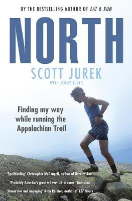 North: Finding My Way While Running the Appalachian Trail - Scott Jurek
