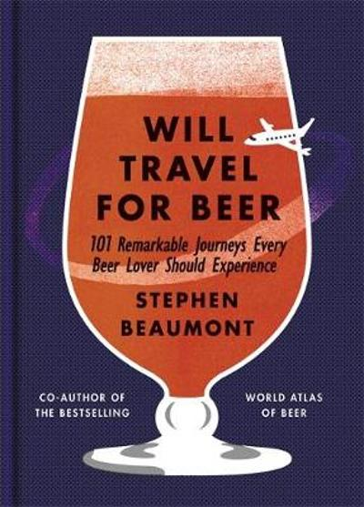 Will Travel For Beer - Stephen Beaumont