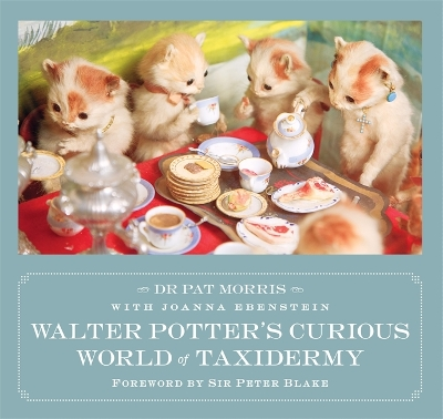 Walter Potter's Curious World of Taxidermy - Dr Pat Morris