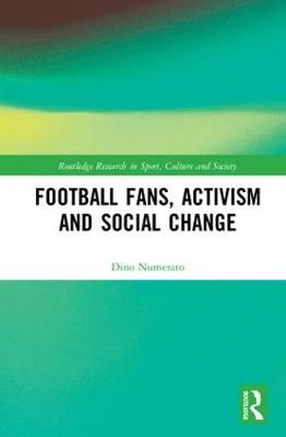 Football Fans, Activism and Social Change - Dino Numerato