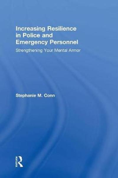 Increasing Resilience in Police and Emergency Personnel - Stephanie M. Conn