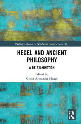 Hegel and Ancient Philosophy - Glenn Alexander Magee