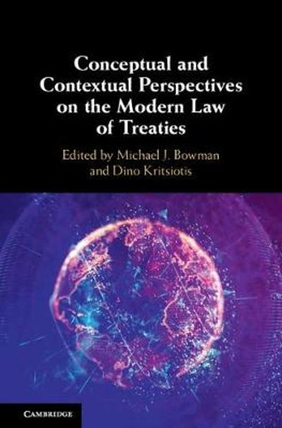 Conceptual and Contextual Perspectives on the Modern Law of Treaties - Michael J. Bowman