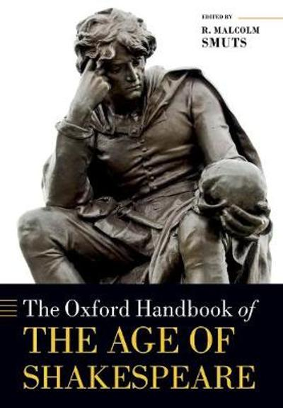 The Oxford Handbook of the Age of Shakespeare - R. Malcolm Smuts