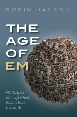 The Age of Em - Robin Hanson