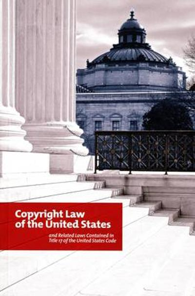 Copyright Law of the United States and Related Laws Contained in Title 17 of the United States Code - Library of Congress