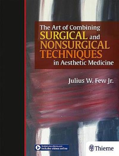 The Art of Combining Surgical and Nonsurgical Techniques in Aesthetic Medicine - Julius Few