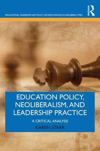 Education Policy, Neoliberalism, and Leadership Practice - Karen Starr