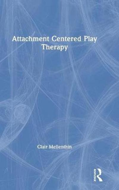 Attachment Centered Play Therapy - Clair Mellenthin