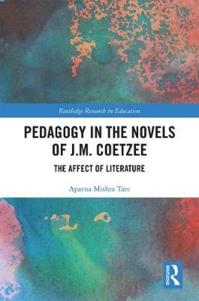 Pedagogy in the Novels of J.M. Coetzee - Aparna Mishra Tarc