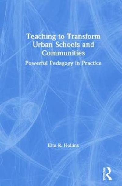 Teaching to Transform Urban Schools and Communities - Etta R. Hollins