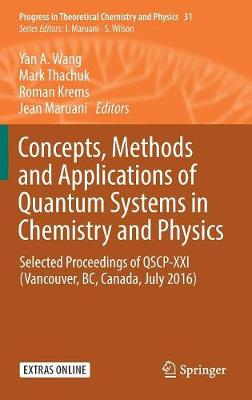 Concepts, Methods and Applications of Quantum Systems in Chemistry and Physics - Yan A. Wang