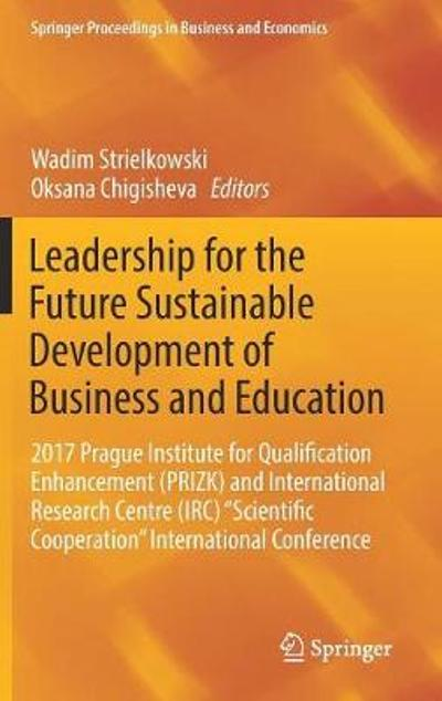 Leadership for the Future Sustainable Development of Business and Education - Wadim Strielkowski