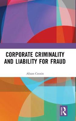 Corporate Criminality and Liability for Fraud - Alison Cronin