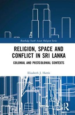 Religion, Space and Conflict in Sri Lanka - Elizabeth J. Harris