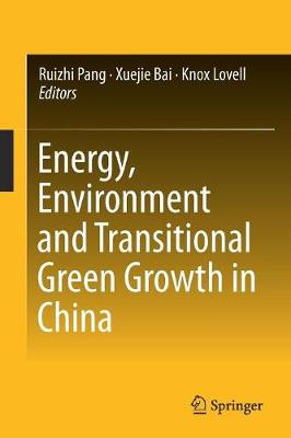 Energy, Environment and Transitional Green Growth in China - Ruizhi Pang