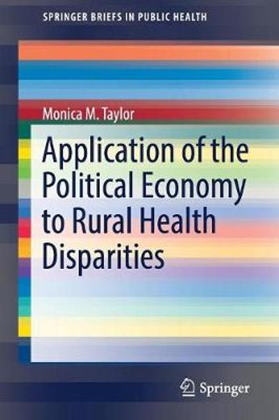 Application of the Political Economy to Rural Health Disparities - Monica M. Taylor