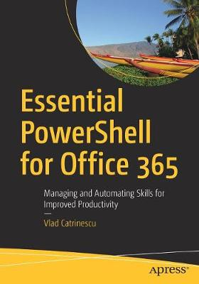 Essential PowerShell for Office 365 - Vlad Catrinescu